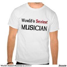 World's Sexiest Musician Tee Shirt