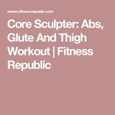 Core Sculpter: Abs, Glute And Thigh Workout | Fitness Republic