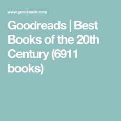 Goodreads | Best Books of the 20th Century (6911 books)