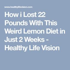 How i Lost 22 Pounds With This Weird Lemon Diet in Just 2 Weeks - Healthy Life Vision