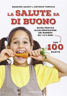 Guida pratica all'alimentazione dei bambini da 1 a 6 anni. Con 100 fantastiche ricette