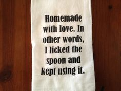 Stenciled with the phrase, Homemade with love. In other words, I licked the spoon and kept using it, this classic, white flour sack kitchen