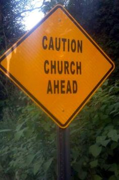 Atheism, Religion, God is Imaginary, Humor. Caution Church Ahead.