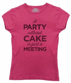 Women's A Party Without Cake is Just a Meeting T-Shirt - Juniors Fit