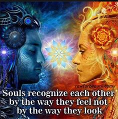 """Soulmates and Twinflames """"Souls recognize each other by the way they feel not by the way they look"""""""