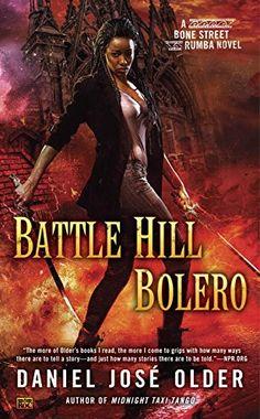 Battle Hill Bolero (A Bone Street Rumba Novel): Daniel José Older | Series: A Bone Street Rumba Novel (Book 3) Mass Market Paperback: 336 pages Publisher: Roc (January 3, 2017)