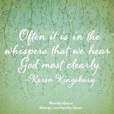 Often it is in the whispers that we hear God most clearly - Karen Kingsbury Inspirational Bible Quotes, Faith Quotes, Strength Quotes, Book Quotes, Me Quotes, Karen Kingsbury, Serious Quotes, New Bible, Bible Verses