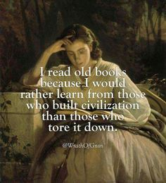 """I read old books because I would rather learn from those who built civilization than those who tore it down."" -Unknown""I read new books because I was too late and they built it all wrong. I Love Books, Good Books, Books To Read, My Books, Great Quotes, Quotes To Live By, Inspirational Quotes, The Words, Reading Quotes"