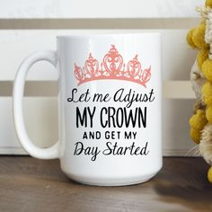 The Let Me Adjust My Crown and Get My Day Started Mug is a perfect way to start your day like a true pageant queen! Come to TPP Shop for Free Shipping and other great products!