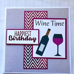 Wine time it is Birthday Cards, Happy Birthday, Wine Time, Card Maker, Cardmaking, Paper Crafts, Symbols, Passion, Letters