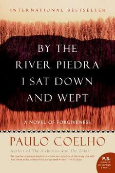 """Read """"By the River Piedra I Sat Down and Wept A Novel of Forgiveness"""" by Paulo Coelho available from Rakuten Kobo. From Paulo Coelho, author of the international bestseller The Alchemist, comes a poignant, richly poetic story that refl. I Love Books, Great Books, Books To Read, Big Books, Date, Reading Lists, Book Lists, Reading Nook, Paulo Coelho Books"""