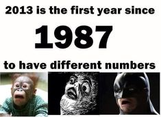 2013 is the first year since 1987 to have different numbers!..