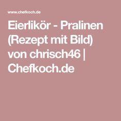Eierlikör - Pralinen (Rezept mit Bild) von chrisch46 | Chefkoch.de