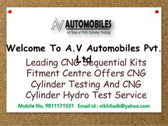 CNG Sequential Kits Fitment Centre If you are looking for a Government Authorized CNG Sequential Kits Fitment Centre In Delhi, so, your search ends at A.V Automobiles Pvt. Ltd. We are the name you can trust for CNG Cylinder Testing and Kit Fitment. We have import quality kits that have long working life and ensure the smooth performance of your vehicle. We have years of experience of installing CNG Kits in different-different vehicles.