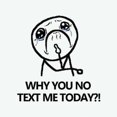 Y U NO text me today? lol I remember this recording Inspirational Quotes Pictures, Best Love Quotes, Fun Quotes, Awesome Quotes, Life Quotes, 1st World Problems, Funny Jokes, Hilarious, Funny Sayings