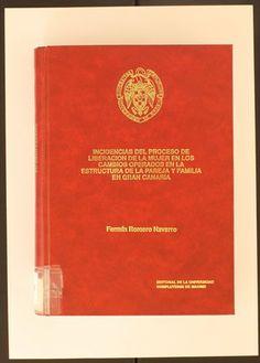 Incidencias del proceso de liberación de la mujer en los cambios operados en la estructura de la pareja y familia en Gran Canaria / Fermín Romero Navarro. 1992 http://absysnetweb.bbtk.ull.es/cgi-bin/abnetopac01?TITN=133556