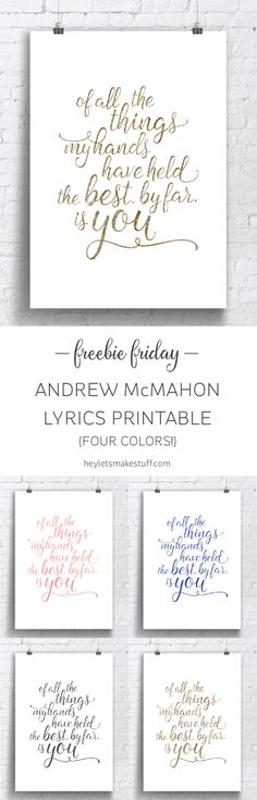 Free printable for your nursery with the Andrew McMahon in the Wilderness lyrics: of all the things my hands have held, the best, by far, is you. Perfect for your significant other or wedding as well!