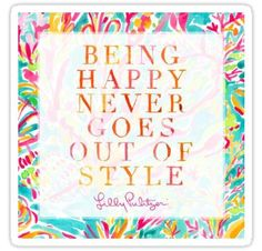 "Happy Quotes : Lilly Pulitzer Quote- ""Being Happy Never Goes Out of Style"". - Hall Of Quotes Cute Quotes, Happy Quotes, Great Quotes, Quotes To Live By, Inspirational Quotes, Happiness Quotes, Motivational Quotes, Choose Happiness, Finding Happiness"
