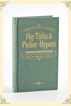 Pep Talks & Picker Uppers for All Occasions $9.00 Perfect for when you just don't know what to say. ; )