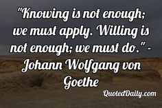 Johann Wolfgang von Goethe Quote - More at QuotedDaily.com