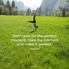 Don't wait for the perfect moment. Take the moment and make it perfect! Enjoy the New Year everybody :)