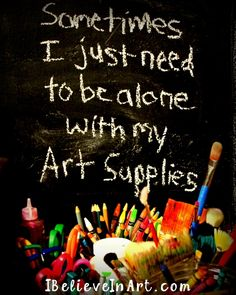 """Sometimes I just need to be alone with my art supplies."" #artquote #bluepom #inspiration"