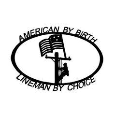 American by birth, lineman by choice Lineman Love, Power Lineman, I Love My Hubby, My Love, Journeyman Lineman, 1st Responders, Cricut Explore Air, Wise Words, Birth