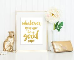 Whatever You Are Be A Good One Print / Instant Download Print / Motivational Print / Black and White Print / Faux Gold Foil Quote Print