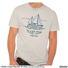 I Didn't Come This Far To Just Come This Far Shirt