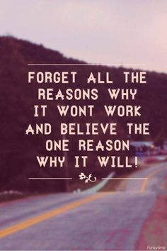 Forget all the reasons why it wont work and believe in the one reason why it will.  | image created by @funkytime  | Follow them for other great quotes and ideas