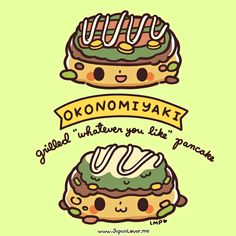 "Okonomiyaki is a very popular Japanese pancake-like dish that directly translates to ""anything you like, grilled! www.japanlover.me ♥ www.instagram.com/JapanLoverMe Art by Little Miss Paintbrush"