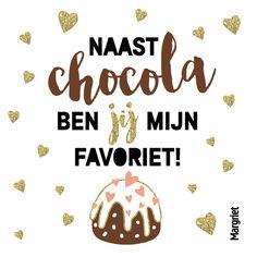 Leuke Valentijnskaart! Naast chocola ben jij mijn favoriet