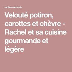 Velouté potiron, carottes et chèvre - Rachel et sa cuisine gourmande et légère