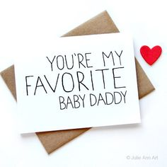 Fathers Day Card - Youre My Favorite Baby Daddy    THE DETAILS:    -5.5 x 4.25 (A2) folded card  -A2 100% recycled kraft envelope  -Professionally