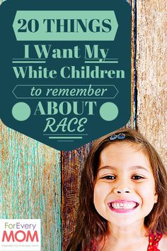 Inspired by the racial unrest in our country, particularly in Baltimore and Ferguson, this mom wrote an incredible list of 20 things she wants her white children to know about race. So good.
