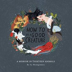 The Hardcover of the How to Be a Good Creature: A Memoir in Thirteen Animals (Signed Book) by Sy Montgomery, Rebecca Green The Animals, Draw Animals, Book Cover Design, Book Design, Layout Design, Design Design, Print Design, Graphic Design, New Books