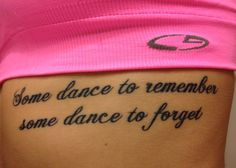 """""""Some dance to remember, some dance to forget""""....daily reminder on my ribcage to use something I'm passionate about to remember the good and forget the bad #mytatt"""