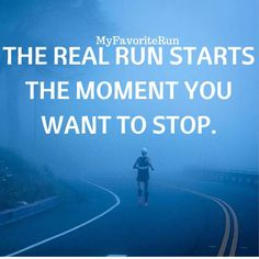THE REAL RUN STARTS THE MOMENT YOU WANT TO STOP