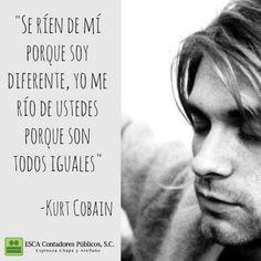 """""""Se ríen de mí porque soy diferente, yo me rio de ustedes porque son todos iguales"""" -Kurt Cobain l ESCA"""