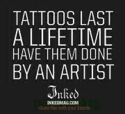 Tattoos last a lifetime. Have them done by an artist.