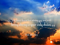 You never know how strong you are, until being strong is your only choice. - Bob Marley #quote via @BruceVH pic.twitter.com/fCyoOX7I7L