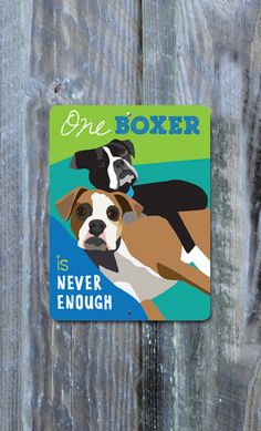 One Boxer Is Never Enough Aluminum Sign by BainbridgeFarmGoods