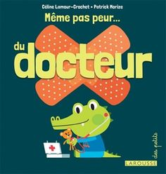 CÉLINE LAMOUR-CROCHET - PATRICK MORIZE - Même pas peur... du docteur - Albums illustrés - LIVRES - Renaud-Bray.com - Livres + cadeaux + jeux