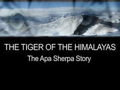 THE TIGER OF THE HIMALAYAS: The Apa Sherpa Story by Tami Bradshaw, via Kickstarter.  Inspiring documentary celebrating the often difficult life of APA SHERPA, the World Record Holder for climbing Mt. Everest 21 times.