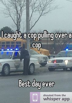 I caught a cop pulling over a cop    Best day ever