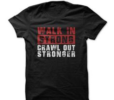 Walk In Strong, Crawl Out Stronger T Shirt And Hoodie gift tee shirts and…