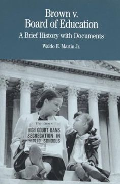Brown v. Board of #Education: A Brief History with Documents (Brown Vs. Board of #Education)/Waldo E. Martin