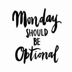 Monday Should Be Optional Handwritten Handlettered Calligraphic Black White Quote Poster Prints Printable Office Decor Wall Art Gift Idea Good Quotes, Funny Quotes, Life Quotes, Daily Quotes, Heart Quotes, Awesome Quotes, Crush Quotes, The Words, Martin Luther King