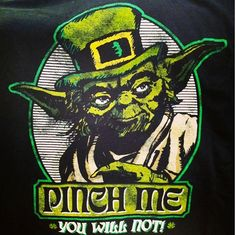 Pinch me, you will not! St Patricks Day Pictures, Pinch Me, Star Wars Jokes, Star Wars Pictures, Custom Tees, Geek Out, Dark Side, Star Trek, Irish
