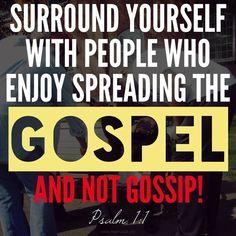 Gospel vs Gossip. I choose Gospel.
